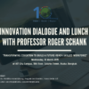 INNOVATION DIALOGUE AND LUNCH WITH PROFESSOR ROGER SCHANK